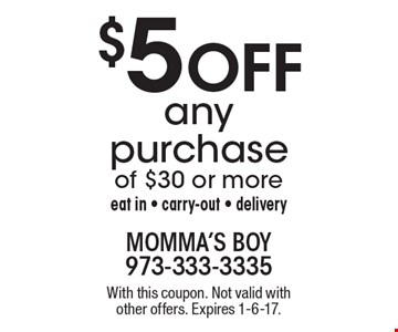 $5 Off any purchaseof $30 or more eat in - carry-out - delivery. With this coupon. Not valid with other offers. Expires 1-6-17.