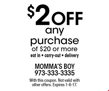 $2 off any purchase of $20 or more. Eat in, carry-out, delivery. With this coupon. Not valid with other offers. Expires 1-6-17.
