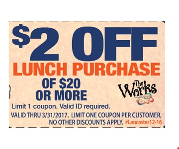 $2 off lunch purchase of $20 or more. Limit 1 coupon per customer. Valid ID required. Valid thru 3/31/17. No other discount apply. #Lancaster12-16.