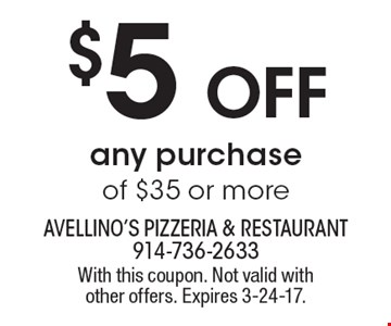 $5 Off any purchase of $35 or more. With this coupon. Not valid with other offers. Expires 3-24-17.