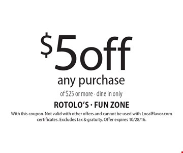 $5 off any purchase of $25 or more. Dine in only. With this coupon. Not valid with other offers and cannot be used with LocalFlavor.com certificates. Excludes tax & gratuity. Offer expires 10/28/16.
