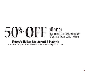 50% OFF dinner, buy 1 dinner, get the 2nd dinner of equal or lesser value 50% off. With this coupon. Not valid with other offers. Exp. 11-11-16.