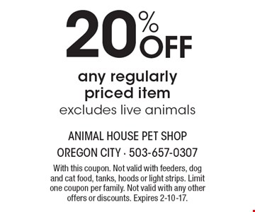20% Off any regularly priced item excludes live animals. With this coupon. Not valid with feeders, dog and cat food, tanks, hoods or light strips. Limit one coupon per family. Not valid with any other offers or discounts. Expires 2-10-17.