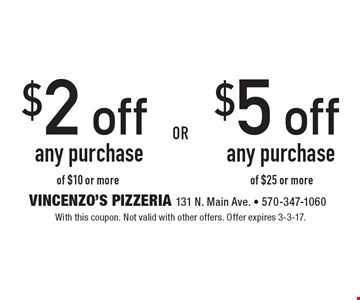 $2 off any purchase of $10 or more OR $5 off any purchase of $25 or more . With this coupon. Not valid with other offers. Offer expires 3-3-17.