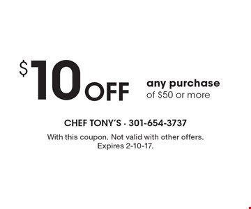 $10 Off any purchase of $50 or more. With this coupon. Not valid with other offers. Expires 2-10-17.