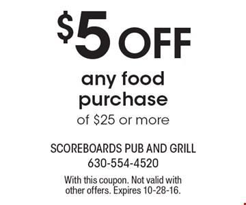$5 off any food purchase of $25 or more. With this coupon. Not valid with other offers. Expires 10-28-16.