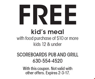 Free kid's meal with food purchase of $10 or more kids 12 & under. With this coupon. Not valid with other offers. Expires 2-3-17.