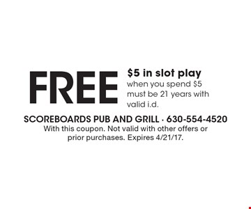 Free $5 in slot play when you spend $5 must be 21 years with valid i.d. With this coupon. Not valid with other offers or prior purchases. Expires 4/21/17.