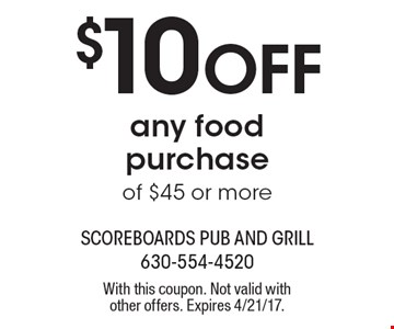 $10 Off any food purchase of $45 or more. With this coupon. Not valid with other offers. Expires 4/21/17.