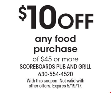 $10 off any food purchase of $45 or more. With this coupon. Not valid with other offers. Expires 5/19/17.