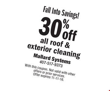 Fall Into Savings! 30% off all roof & exterior cleaning. With this coupon. Not valid with other offers or prior services. Offer expires 11-11-16.