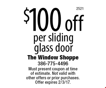 $100 off per sliding glass door. Must present coupon at time of estimate. Not valid with other offers or prior purchases. Offer expires 2/3/17.