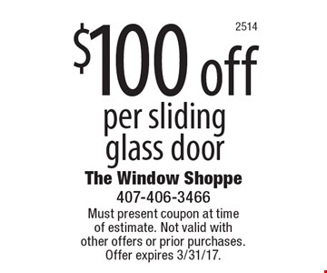 $100 off per sliding glass door. Must present coupon at time of estimate. Not valid with other offers or prior purchases.Offer expires 3/31/17.
