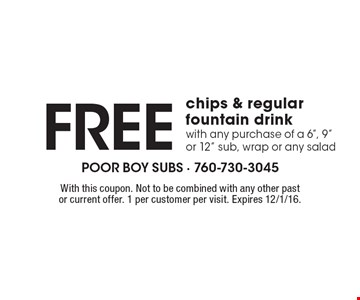 Free chips & regular fountain drink with any purchase of a 6