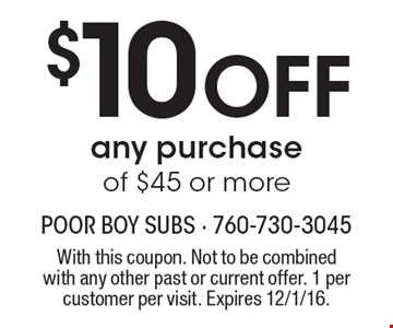 $10 Off any purchase of $45 or more. With this coupon. Not to be combined with any other past or current offer. 1 per customer per visit. Expires 12/1/16.