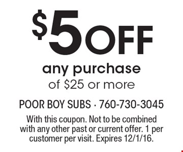 $5 Off any purchase of $25 or more. With this coupon. Not to be combined with any other past or current offer. 1 per customer per visit. Expires 12/1/16.
