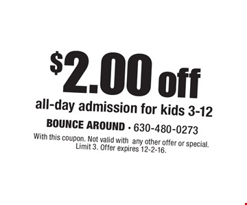 $2.00 off all-day admission for kids 3-12. With this coupon. Not valid withany other offer or special. Limit 3. Offer expires 12-2-16.