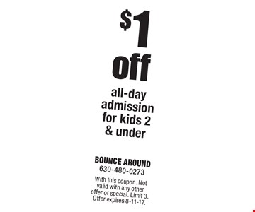$1 off all-day admission for kids 2 & under. With this coupon. Not valid with any other offer or special. Limit 3. Offer expires 8-11-17.