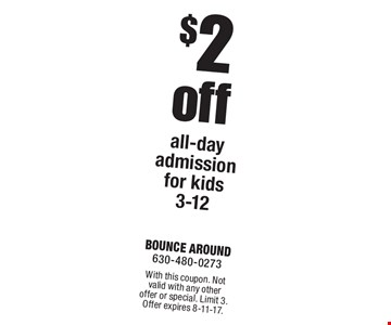 $2 off all-day admission for kids 3-12. With this coupon. Not valid with any other offer or special. Limit 3. Offer expires 8-11-17.