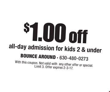 $1.00 off all-day admission for kids 2 & under. With this coupon. Not valid withany other offer or special. Limit 3. Offer expires 2-3-17.