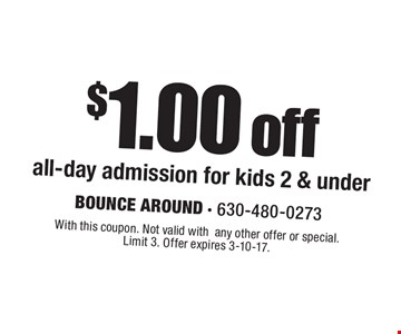 $1.00 off all-day admission for kids 2 & under. With this coupon. Not valid withany other offer or special. Limit 3. Offer expires 3-10-17.