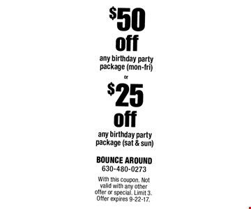 $25 off any birthday party package (sat & sun). $50 off any birthday party package (mon-fri). With this coupon. Not valid with any other offer or special. Limit 3. Offer expires 9-22-17.