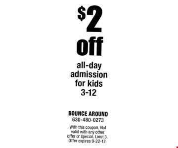 $2 off all-day admission for kids 3-12. With this coupon. Not valid with any other offer or special. Limit 3. Offer expires 9-22-17.