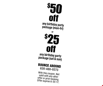 $25 off any birthday party package (sat & sun). $50 off any birthday party package (mon-fri). . With this coupon. Not valid with any other offer or prior booking. Offer expires 6-30-17.