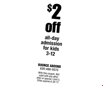 $2 off all-day admission for kids 3-12. With this coupon. Not valid with any other offer or special. Limit 3. Offer expires 6-30-17.