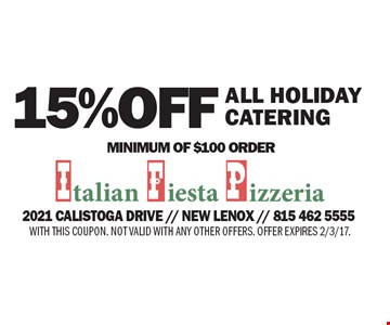 15% OFF ALL HOLIDAY CATERING. MINIMUM OF $100 ORDER. WITH THIS COUPON. NOT VALID WITH ANY OTHER OFFERS. OFFER EXPIRES 2/3/17.