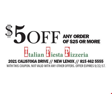 $5 off ANY ORDER OF $25 OR MORE. WITH THIS COUPON. NOT VALID WITH ANY OTHER OFFERS. OFFER EXPIRES 9/22/17.