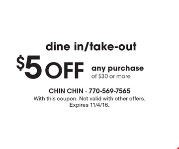 Dine in/take-out. $5 off any purchase of $30 or more. With this coupon. Not valid with other offers. Expires 11/4/16.