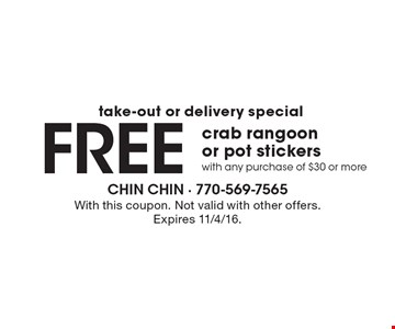 Take-out or delivery special. Free crab rangoon or pot stickers with any purchase of $30 or more. With this coupon. Not valid with other offers. Expires 11/4/16.