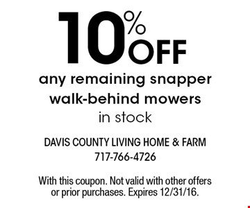10% OFF any remaining snapper walk-behind mowers in stock. With this coupon. Not valid with other offers or prior purchases. Expires 12/31/16.