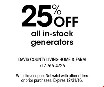 25% OFF all in-stock generators. With this coupon. Not valid with other offers or prior purchases. Expires 12/31/16.