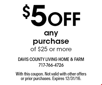 $5 OFF any purchase of $25 or more. With this coupon. Not valid with other offers or prior purchases. Expires 12/31/16.