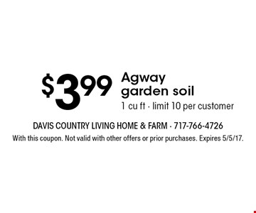 $3.99 Agway garden soil 1 cu ft - limit 10 per customer. With this coupon. Not valid with other offers or prior purchases. Expires 5/5/17.