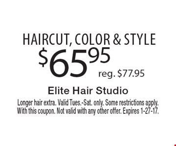 $65.95 haircut, color & style. Reg. $77.95. Longer hair extra. Valid Tues.-Sat. only. Some restrictions apply. With this coupon. Not valid with any other offer. Expires 1-27-17.