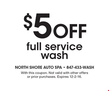 $5 off full service wash. With this coupon. Not valid with other offers or prior purchases. Expires 12-2-16.