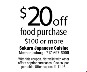 $20off food purchase $100 or more. With this coupon. Not valid with other offers or prior purchases. One coupon per table. Offer expires 11-11-16.