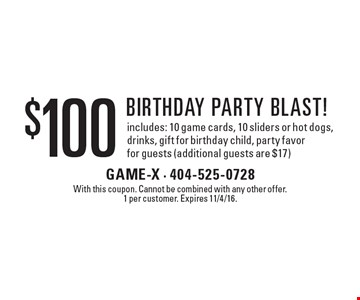 $100 birthday party blast! includes: 10 game cards, 10 sliders or hot dogs, drinks, gift for birthday child, party favor for guests (additional guests are $17). With this coupon. Cannot be combined with any other offer. 1 per customer. Expires 11/4/16.