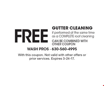FREE GUTTER CLEANING if performed at the same time as a COMPLETE roof cleaning. Can be combined with other coupon. With this coupon. Not valid with other offers or prior services. Expires 3-24-17.