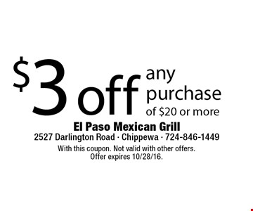 $3 off any purchase of $20 or more. With this coupon. Not valid with other offers.Offer expires 10/28/16.