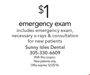 $1 emergency exam. Includes emergency exam, necessary x-rays & consultation for new patients. With this coupon. New patients only. Offer expires 12/25/16.