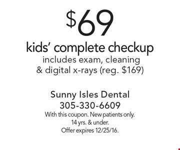$69 kids' complete checkup. Includes exam, cleaning & digital x-rays (reg. $169). With this coupon. New patients only. 14 yrs. & under. Offer expires 12/25/16.
