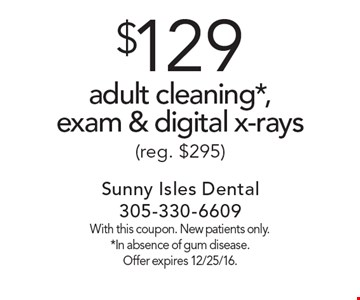 $129 adult cleaning*, exam & digital x-rays (reg. $295). With this coupon. New patients only. *In absence of gum disease. Offer expires 12/25/16.