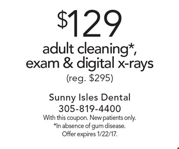 $129 adult cleaning*, exam & digital x-rays (reg. $295). With this coupon. New patients only. *In absence of gum disease. Offer expires 1/22/17.