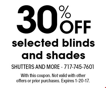 30% Off selected blinds and shades. With this coupon. Not valid with other offers or prior purchases. Expires 1-20-17.