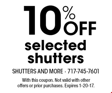 10% Off selected shutters. With this coupon. Not valid with other offers or prior purchases. Expires 1-20-17.