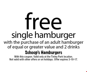 Free single hamburger with the purchase of an adult hamburger of equal or greater value and 2 drinks. With this coupon. Valid only at the Tinley Park location. Not valid with other offers or on holidays. Offer expires 3-10-17.